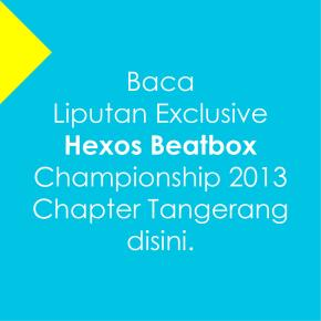 Exclusive Report : Hexos Beatbox Championship 2013 – Chapter Tangerang
